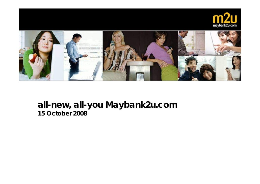 all-new, all-you Maybank2u.com 15 October 2008