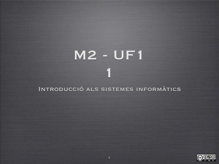 M2 - UF1            1 Introducció als sistemes informàtics                      1