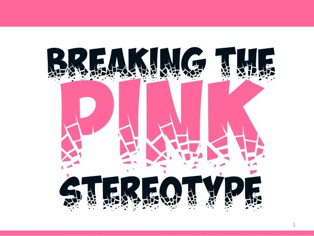 1 BREAKING THE PINK STEREOTYPE