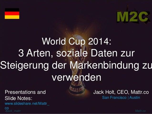 #jack_mattr Mattr.co World Cup 2014: 3 Arten, soziale Daten zur Steigerung der Markenbindung zu verwenden Jack Holt, CEO, ...