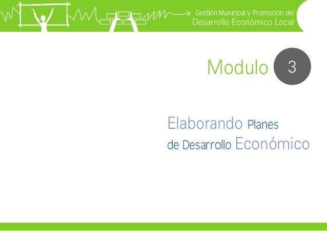 Gestión Municipal y Promoción del  Desarrollo Económico Local  Modulo 3 Elaborando Planes de Desarrollo Económico