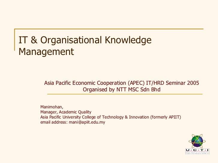 IT & Organisational KnowledgeManagement      Asia Pacific Economic Cooperation (APEC) IT/HRD Seminar 2005                 ...