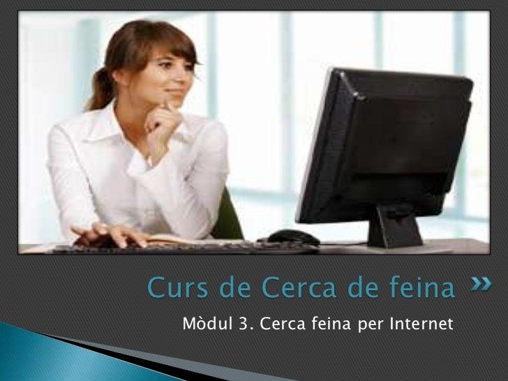 Mòdul 3. Cerca feina per Internet<br />Curs de Cerca de feina<br />