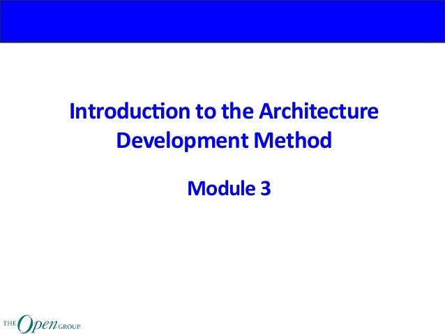 Introduc)ontotheArchitecture DevelopmentMethod Module3
