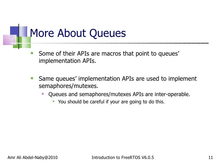 More About Queues <ul><li>Some of their APIs are macros that point to queues' implementation APIs. </li></ul><ul><li>Same ...