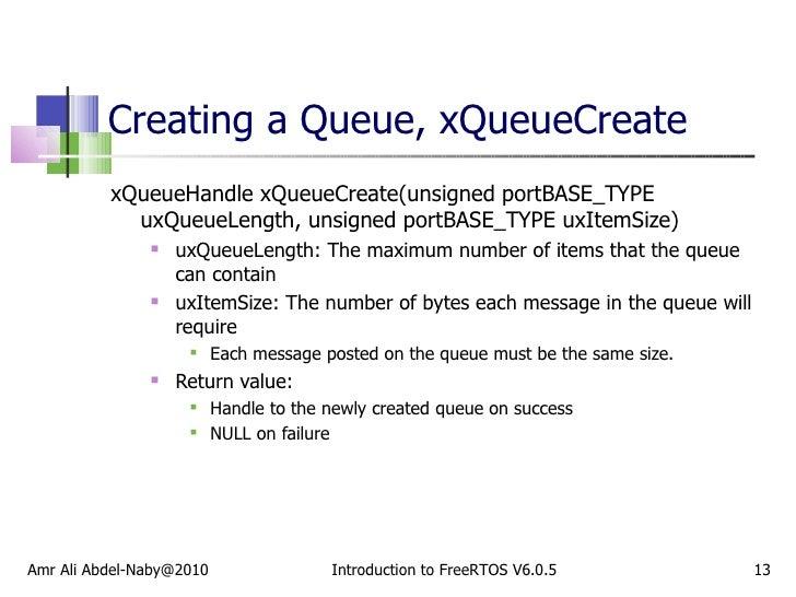 Creating a Queue, xQueueCreate <ul><li>xQueueHandle xQueueCreate(unsigned portBASE_TYPE uxQueueLength, unsigned portBASE_T...