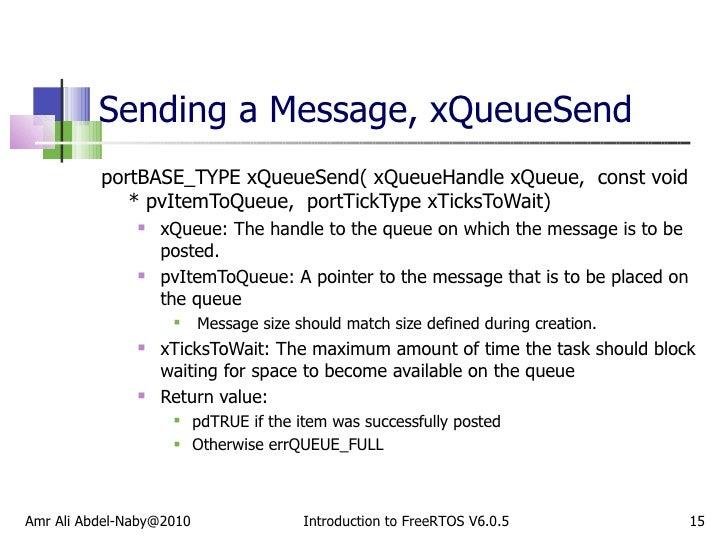 Sending a Message, xQueueSend <ul><li>portBASE_TYPE xQueueSend( xQueueHandle xQueue,  const void * pvItemToQueue,  portTic...