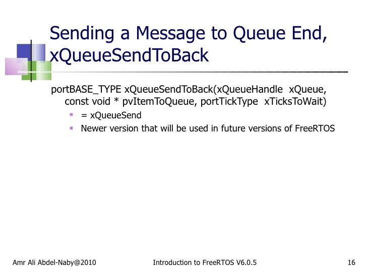 Sending a Message to Queue End, xQueueSendToBack  <ul><li>portBASE_TYPE xQueueSendToBack(xQueueHandle  xQueue,  const void...