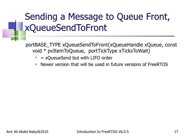 Sending a Message to Queue Front, xQueueSendToFront  <ul><li>portBASE_TYPE xQueueSendToFront(xQueueHandle xQueue, const vo...