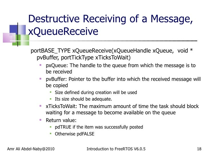 Destructive Receiving of a Message, xQueueReceive <ul><li>portBASE_TYPE xQueueReceive(xQueueHandle xQueue,  void * pvBuffe...