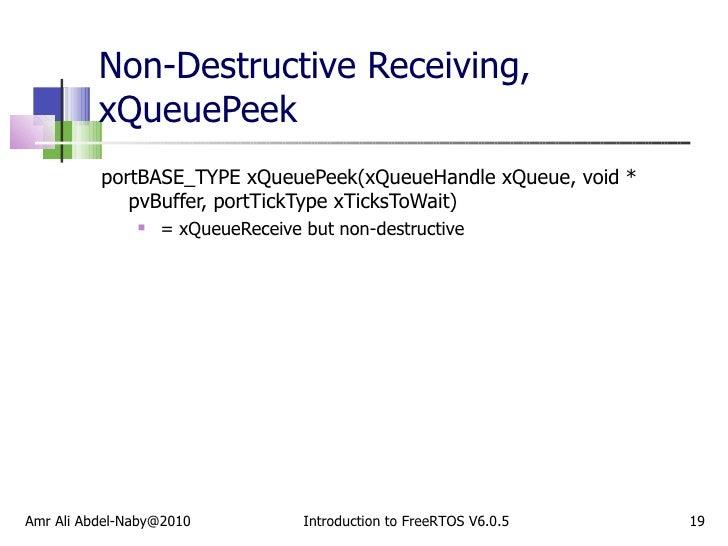 Non-Destructive Receiving, xQueuePeek <ul><li>portBASE_TYPE xQueuePeek(xQueueHandle xQueue, void * pvBuffer, portTickType ...