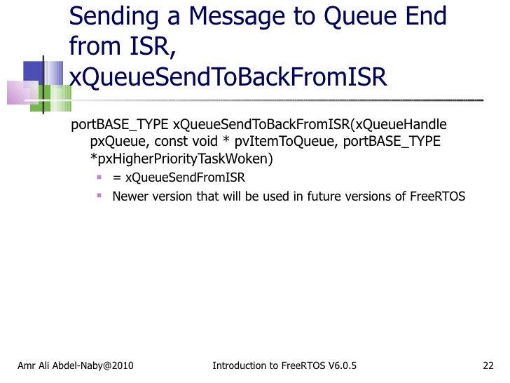 Sending a Message to Queue End from ISR, xQueueSendToBackFromISR <ul><li>portBASE_TYPE xQueueSendToBackFromISR(xQueueHandl...