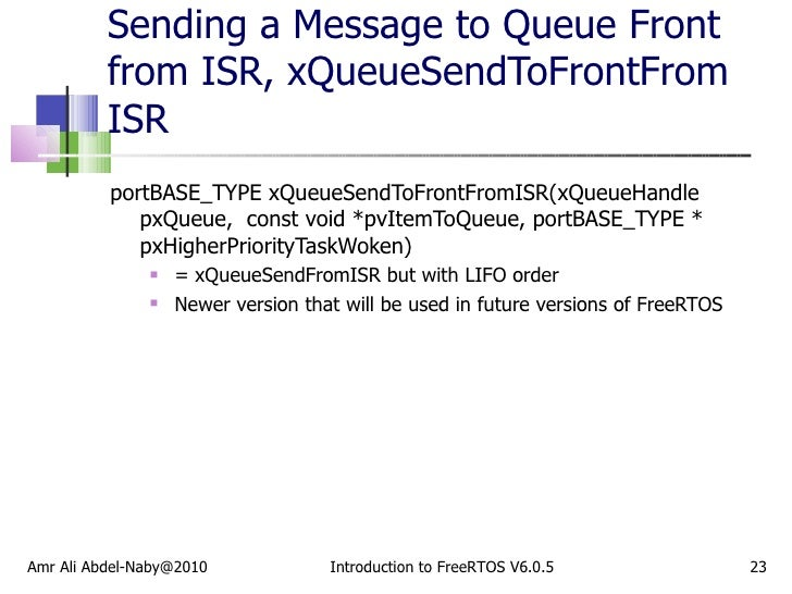 Sending a Message to Queue Front from ISR, xQueueSendToFrontFrom ISR  <ul><li>portBASE_TYPE xQueueSendToFrontFromISR(xQueu...