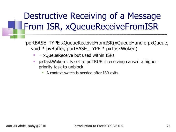 Destructive Receiving of a Message From ISR, xQueueReceiveFromISR <ul><li>portBASE_TYPE xQueueReceiveFromISR(xQueueHandle ...