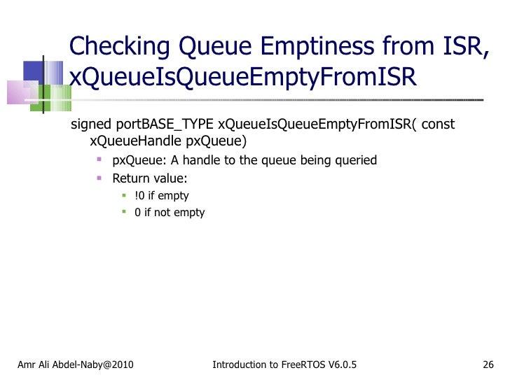 Checking Queue Emptiness from ISR, xQueueIsQueueEmptyFromISR <ul><li>signed portBASE_TYPE xQueueIsQueueEmptyFromISR( const...