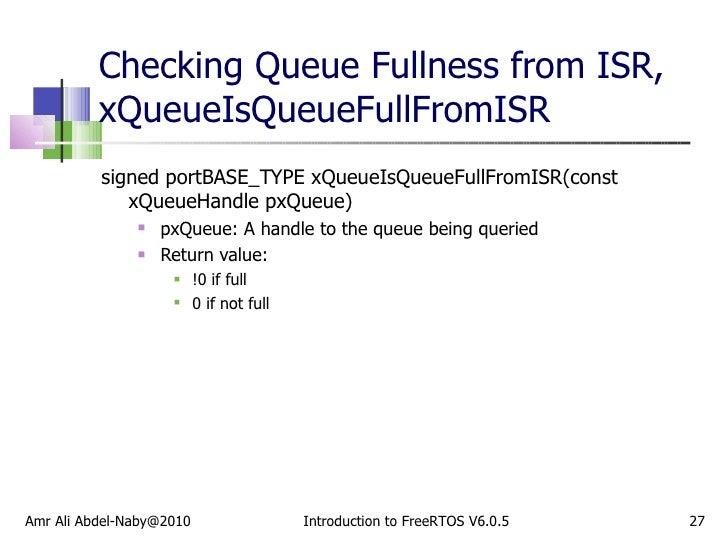 Checking Queue Fullness from ISR, xQueueIsQueueFullFromISR <ul><li>signed portBASE_TYPE xQueueIsQueueFullFromISR(const xQu...