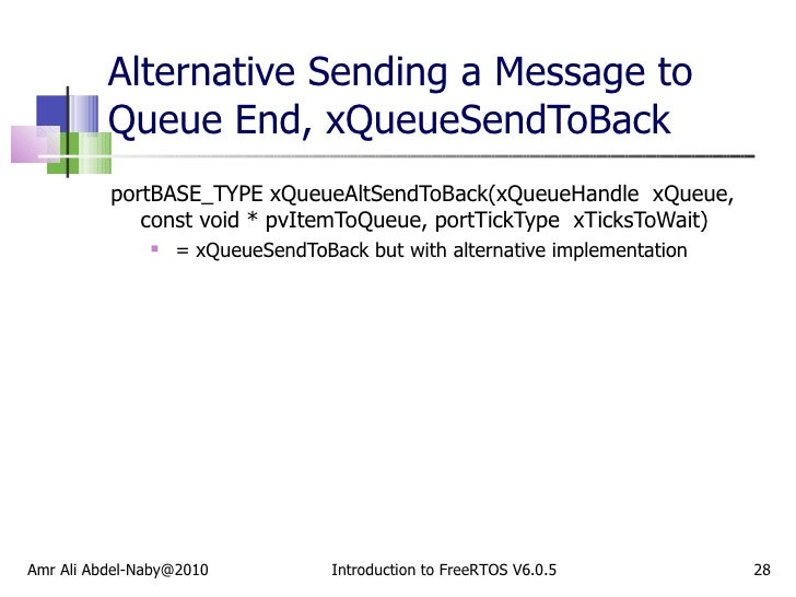 Alternative Sending a Message to Queue End, xQueueSendToBack  <ul><li>portBASE_TYPE xQueueAltSendToBack(xQueueHandle  xQue...