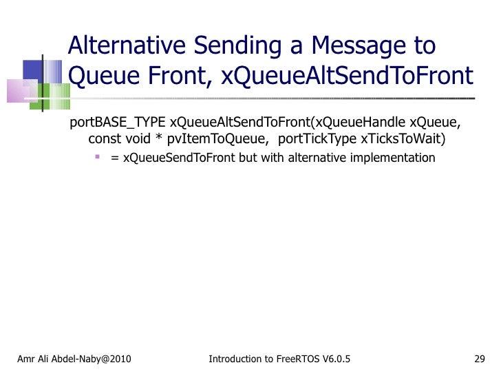 Alternative Sending a Message to Queue Front, xQueueAltSendToFront  <ul><li>portBASE_TYPE xQueueAltSendToFront(xQueueHandl...