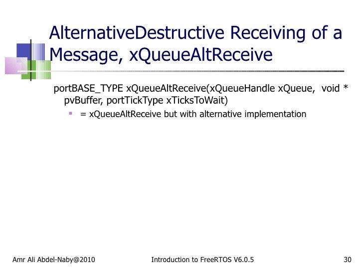 AlternativeDestructive Receiving of a Message, xQueueAltReceive <ul><li>portBASE_TYPE xQueueAltReceive(xQueueHandle xQueue...