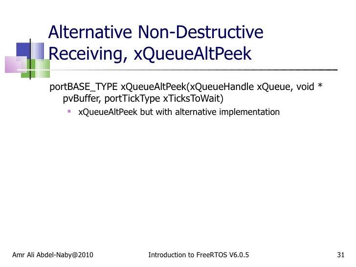 Alternative Non-Destructive Receiving, xQueueAltPeek <ul><li>portBASE_TYPE xQueueAltPeek(xQueueHandle xQueue, void * pvBuf...