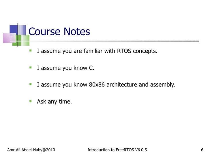 Course Notes <ul><li>I assume you are familiar with RTOS concepts. </li></ul><ul><li>I assume you know C. </li></ul><ul><l...