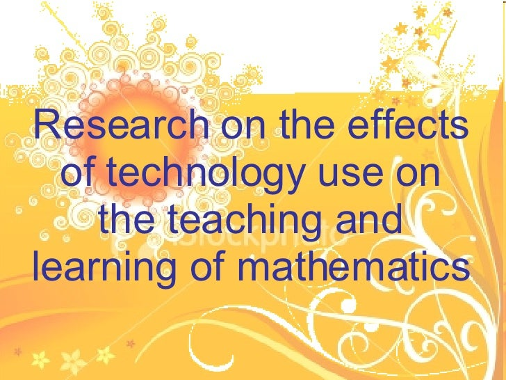 Research on the effects of technology use on the teaching and learning of mathematics