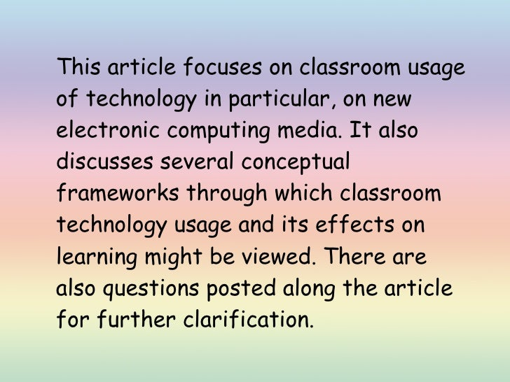 the effects of technology on education The perceived effects of reform-based technology use on students and classroom practices are discussed the perceived effects of reform-based technology use on students and classroom practices are discussed a r c h i v e d i n f o r m a t i o n effects of technology on classrooms and students.