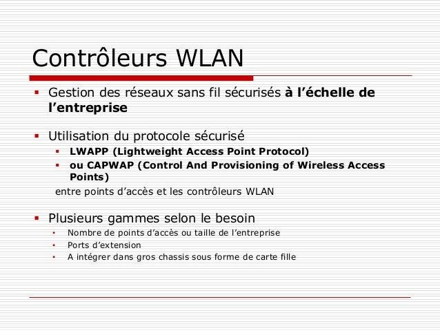 Contrôleurs WLAN  Gestion des réseaux sans fil sécurisés à l'échelle de l'entreprise  Utilisation du protocole sécurisé ...