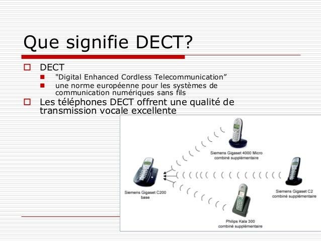 """Que signifie DECT?  DECT  """"Digital Enhanced Cordless Telecommunication""""  une norme européenne pour les systèmes de comm..."""
