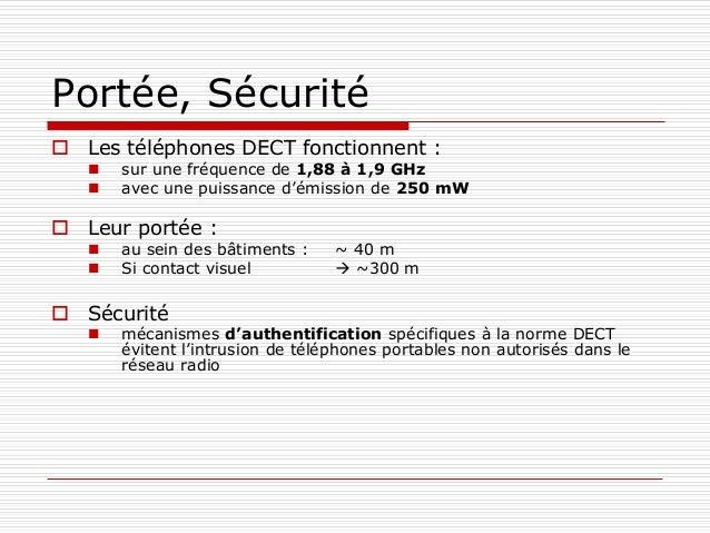 Portée, Sécurité  Les téléphones DECT fonctionnent :  sur une fréquence de 1,88 à 1,9 GHz  avec une puissance d'émissio...