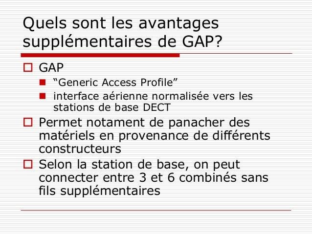 """Quels sont les avantages supplémentaires de GAP?  GAP  """"Generic Access Profile""""  interface aérienne normalisée vers les..."""