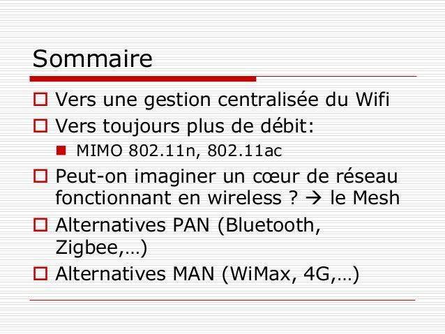 Sommaire  Vers une gestion centralisée du Wifi  Vers toujours plus de débit:  MIMO 802.11n, 802.11ac  Peut-on imaginer...