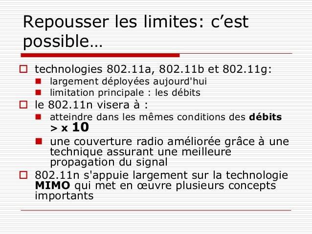 Repousser les limites: c'est possible…  technologies 802.11a, 802.11b et 802.11g:  largement déployées aujourd'hui  lim...