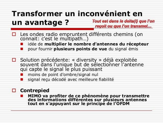 Transformer un inconvénient en un avantage ?  Les ondes radio empruntent différents chemins (on connait: c'est le multipa...