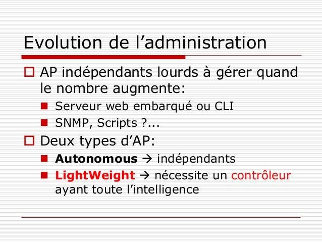 Evolution de l'administration  AP indépendants lourds à gérer quand le nombre augmente:  Serveur web embarqué ou CLI  S...