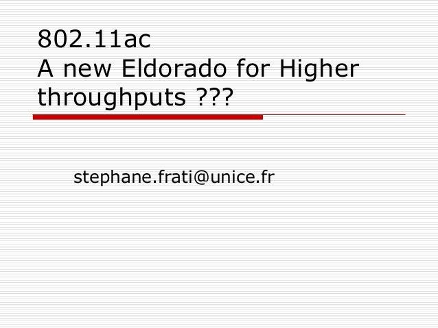 802.11ac A new Eldorado for Higher throughputs ??? stephane.frati@unice.fr