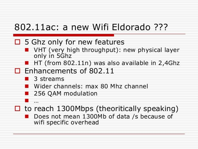802.11ac: a new Wifi Eldorado ???  5 Ghz only for new features  VHT (very high throughput): new physical layer only in 5...