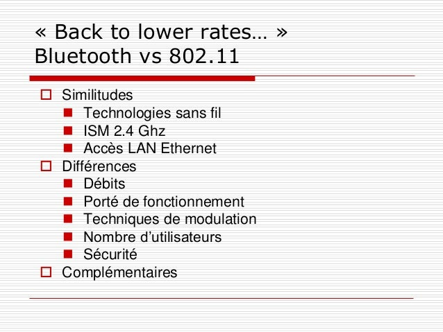 « Back to lower rates… » Bluetooth vs 802.11  Similitudes  Technologies sans fil  ISM 2.4 Ghz  Accès LAN Ethernet  Di...