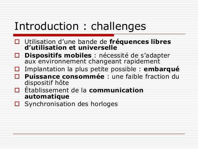 Introduction : challenges  Utilisation d'une bande de fréquences libres d'utilisation et universelle  Dispositifs mobile...