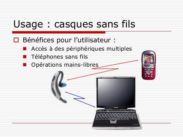 Usage : casques sans fils  Bénéfices pour l'utilisateur :  Accès à des périphériques multiples  Téléphones sans fils  ...