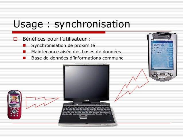 Usage : synchronisation  Bénéfices pour l'utilisateur :  Synchronisation de proximité  Maintenance aisée des bases de d...