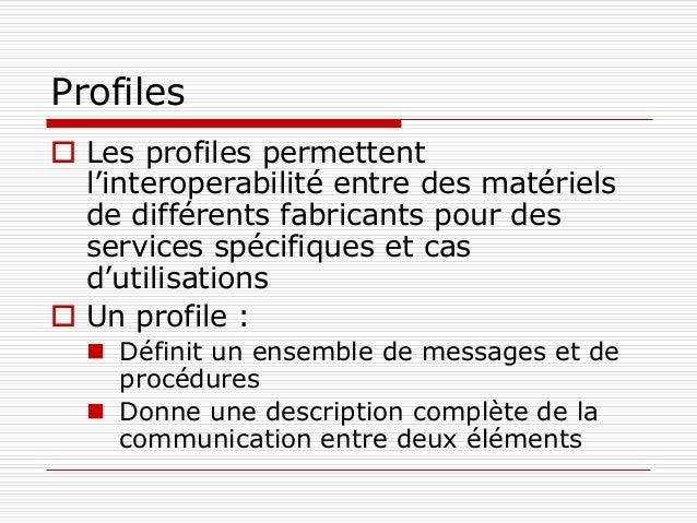 Profiles  Les profiles permettent l'interoperabilité entre des matériels de différents fabricants pour des services spéci...
