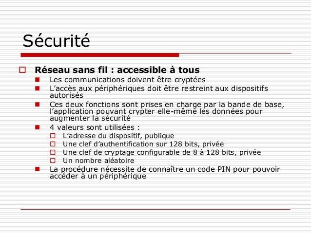 Sécurité  Réseau sans fil : accessible à tous  Les communications doivent être cryptées  L'accès aux périphériques doit...