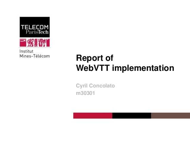 Institut Mines-Télécom Report of WebVTT implementation Cyril Concolato m30301