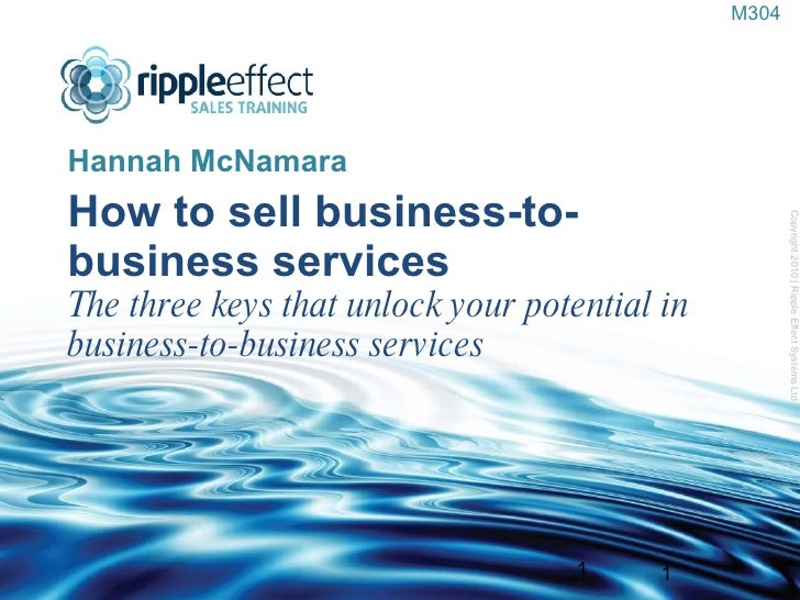 How to sell business-to-business services The three keys that unlock your potential in business-to-business services <ul><...