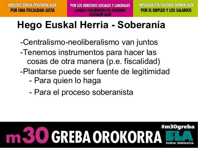 Hego Euskal Herria - Soberanía-Centralismo-neoliberalismo van juntos-Tenemos instrumentos para hacer lascosas de otra mane...