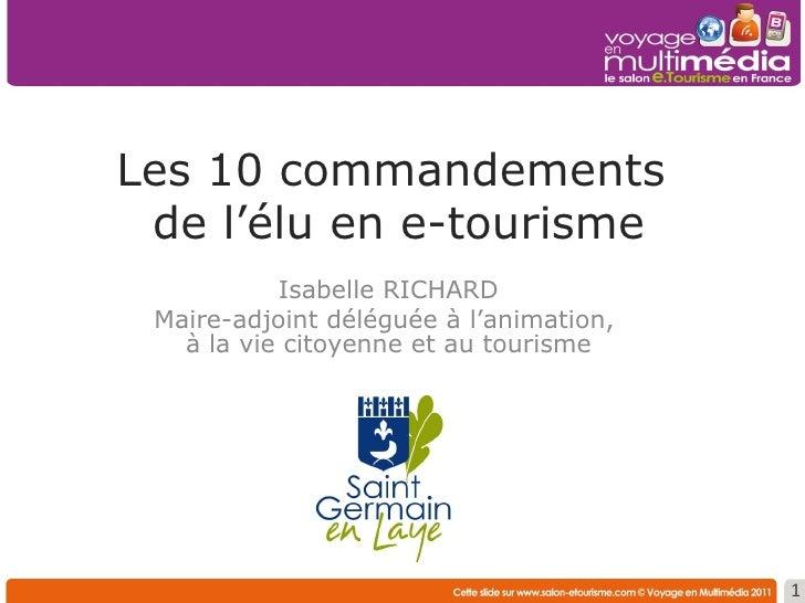 Les 10 commandements  de l'élu en e-tourisme Isabelle RICHARD Maire-adjoint déléguée à l'animation,  à la vie citoyenne et...