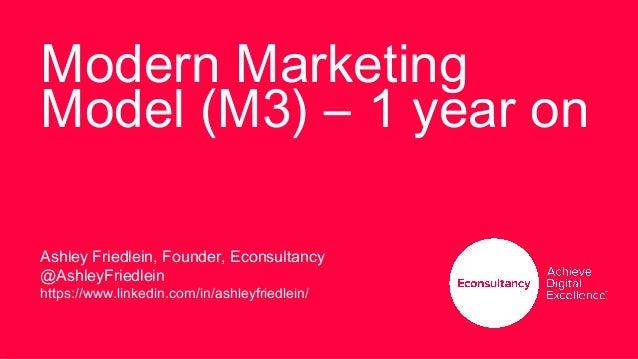 Modern Marketing Model (M3) – 1 year on Ashley Friedlein, Founder, Econsultancy @AshleyFriedlein https://www.linkedin.com/...