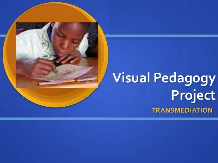 Visual Pedagogy         Project      TRANSMEDIATION