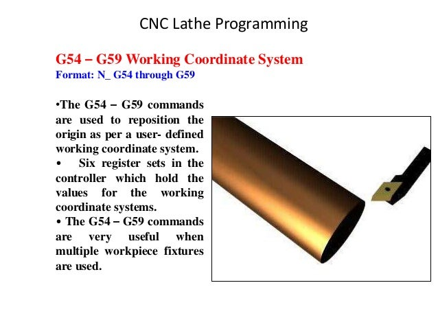 G54 – G59 Working Coordinate System Format: N_ G54 through G59 •The G54 – G59 commands are used to reposition the origin a...
